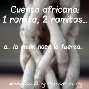 Cuento africano: una ramita, dos ramitas cuyo lema de fondo es 'la unión hace la fuerza' y que utilizo como psicologo en mi consulta en Madrid.